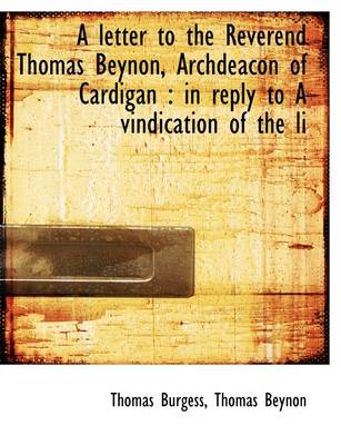 A Letter to the Reverend Thomas Beynon, Archdeacon of Cardigan: In Reply to a Vindication of the Li