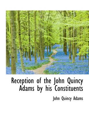 Reception of the John Quincy Adams by His Constituents