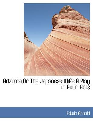 Adzuma or the Japanese Wife a Play in Four Acts