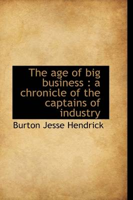 The Age of Big Business: A Chronicle of the Captains of Industry