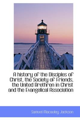 A History of the Disciples of Christ, the Society of Friends, the United Brethren in Christ and the