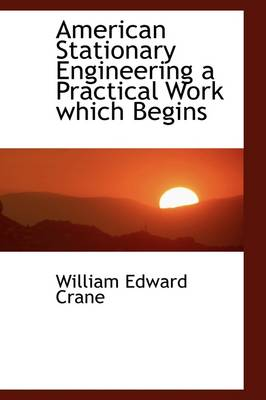 American Stationary Engineering a Practical Work Which Begins