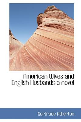 American Wives and English Husbands a Novel
