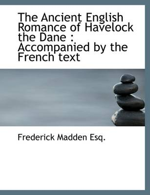 The Ancient English Romance of Havelock the Dane: Accompanied by the French Text