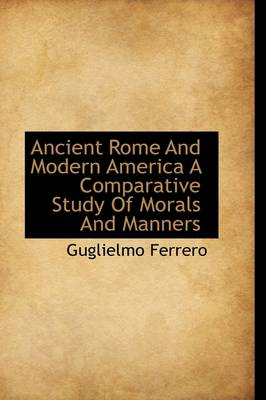 Ancient Rome and Modern America a Comparative Study of Morals and Manners