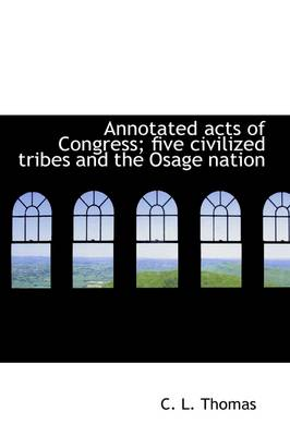 Annotated Acts of Congress; Five Civilized Tribes and the Osage Nation