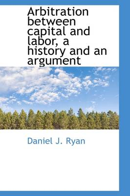 Arbitration Between Capital and Labor, a History and an Argument