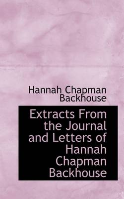 Extracts from the Journal and Letters of Hannah Chapman Backhouse