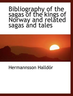 Bibliography of the Sagas of the Kings of Norway and Related Sagas and Tales