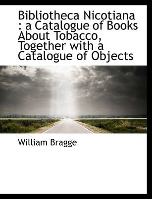 Bibliotheca Nicotiana: A Catalogue of Books about Tobacco, Together with a Catalogue of Objects
