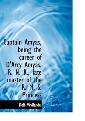 Captain Amyas, Being the Career of D'Arcy Amyas, R. N. R., Late Master of the R. M. S. Princess