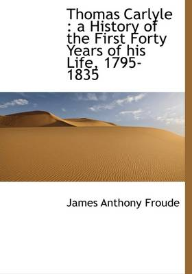 Thomas Carlyle: A History of the First Forty Years of His Life, 1795-1835