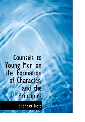 Counsels to Young Men on the Formation of Character, and the Principles