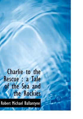 Charlie to the Rescue: A Tale of the Sea and the Rockies