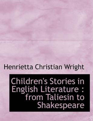 Children's Stories in English Literature: From Taliesin to Shakespeare