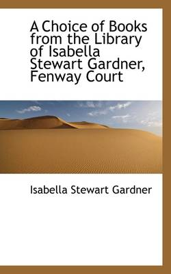 A Choice of Books from the Library of Isabella Stewart Gardner, Fenway Court