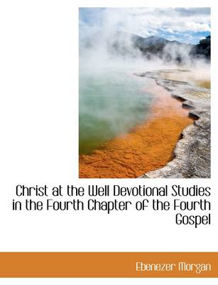 Christ at the Well Devotional Studies in the Fourth Chapter of the Fourth Gospel