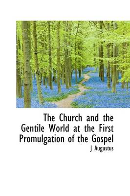 The Church and the Gentile World at the First Promulgation of the Gospel