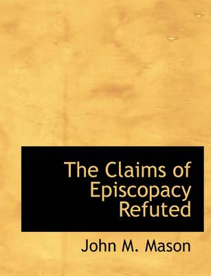 The Claims of Episcopacy Refuted