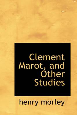 Clement Marot, and Other Studies