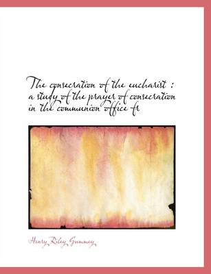 The Consecration of the Eucharist: A Study of the Prayer of Consecration in the Communion Office Fr