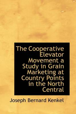 The Cooperative Elevator Movement a Study in Grain Marketing at Country Points in the North Central