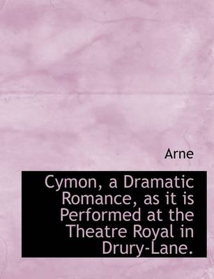 Cymon, a Dramatic Romance, as It Is Performed at the Theatre Royal in Drury-Lane.
