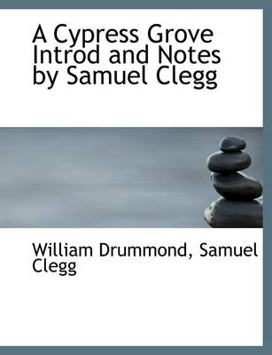 A Cypress Grove Introd and Notes by Samuel Clegg