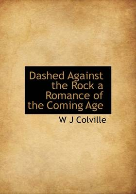 Dashed Against the Rock a Romance of the Coming Age