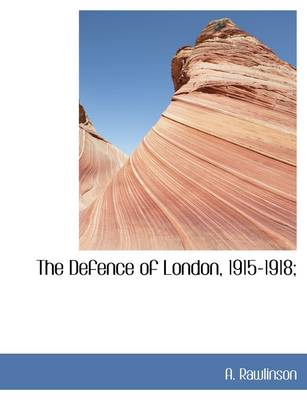 The Defence of London, 1915-1918;