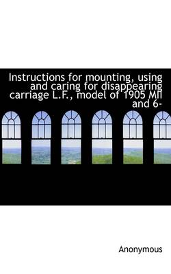 Instructions for Mounting, Using and Caring for Disappearing Carriage L.F., Model of 1905 MII and 6-