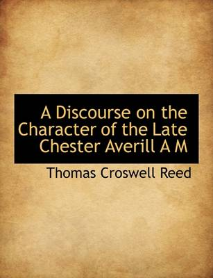 A Discourse on the Character of the Late Chester Averill A M