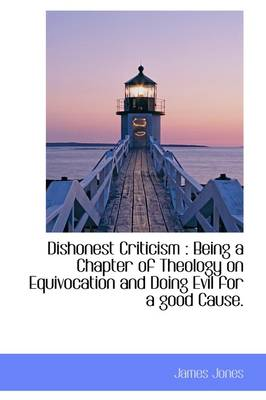 Dishonest Criticism: Being a Chapter of Theology on Equivocation and Doing Evil for a Good Cause.