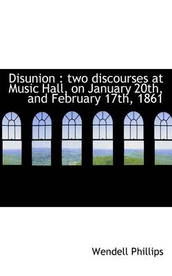 Disunion: Two Discourses at Music Hall, on January 20th, and February 17th, 1861