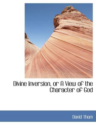 Divine Inversion, or a View of the Character of God