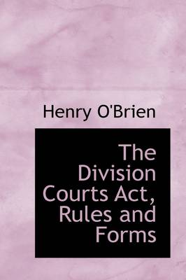 The Division Courts ACT, Rules and Forms