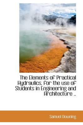 The Elements of Practical Hydraulics, for the Use of Students in Engineering and Architecture ..
