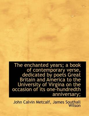 The Enchanted Years; A Book of Contemporary Verse, Dedicated by Poets Great Britain and America to T