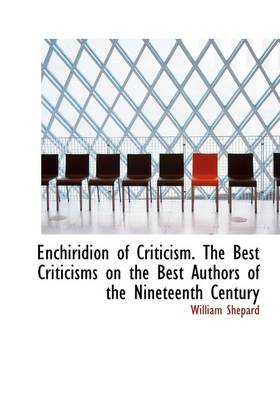 Enchiridion of Criticism. the Best Criticisms on the Best Authors of the Nineteenth Century