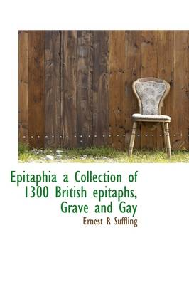 Epitaphia a Collection of 1300 British Epitaphs, Grave and Gay