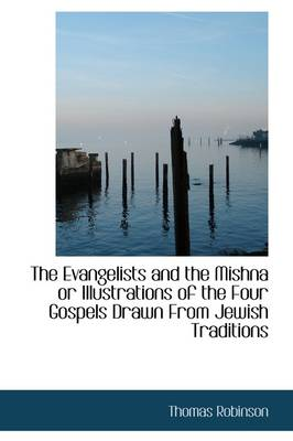 The Evangelists and the Mishna or Illustrations of the Four Gospels Drawn from Jewish Traditions
