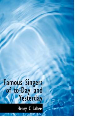 Famous Singers of To-Day and Yesterday