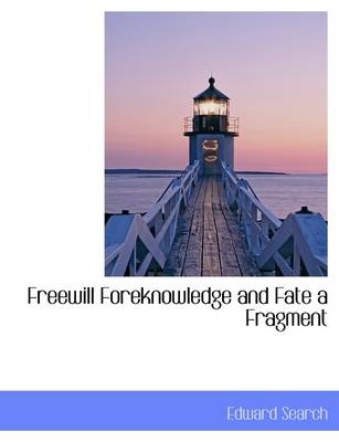 Freewill Foreknowledge and Fate a Fragment