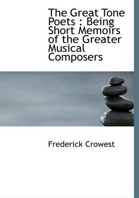 The Great Tone Poets: Being Short Memoirs of the Greater Musical Composers