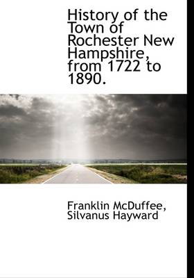 History of the Town of Rochester New Hampshire, from 1722 to 1890.