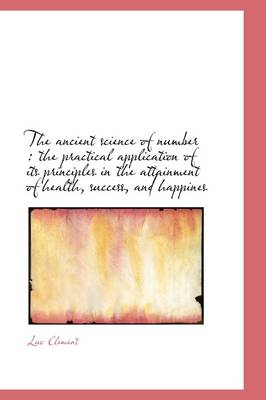 The Ancient Science of Number: The Practical Application of Its Principles in the Attainment of Hea