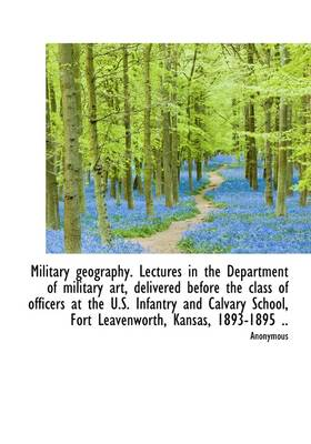 Military Geography. Lectures in the Department of Military Art, Delivered Before the Class of Office
