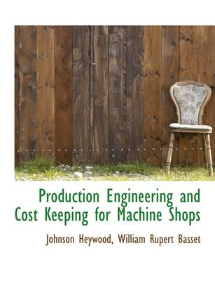 Production Engineering and Cost Keeping for Machine Shops