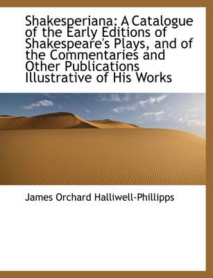 Shakesperiana: A Catalogue of the Early Editions of Shakespeare's Plays, and of the Commentaries and