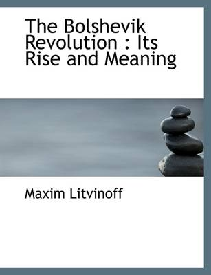 The Bolshevik Revolution: Its Rise and Meaning